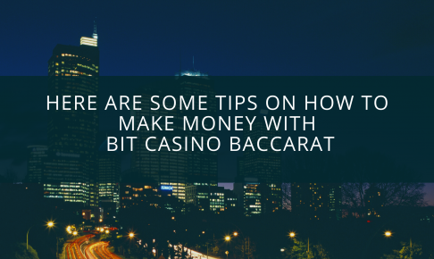 Here are some tips on how to make money with bit casino baccarat